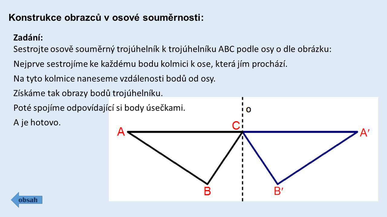 Konstrukce obrazců v osové souměrnosti: obsah Zadání: Sestrojte osově souměrný trojúhelník k trojúhelníku ABC podle osy o dle obrázku: Nejprve sestroj