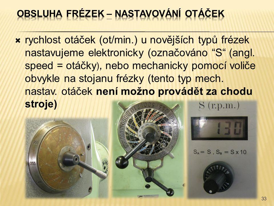 """ rychlost otáček (ot/min.) u novějších typů frézek nastavujeme elektronicky (označováno """"S"""" (angl. speed = otáčky ), nebo mechanicky pomocí voliče ob"""