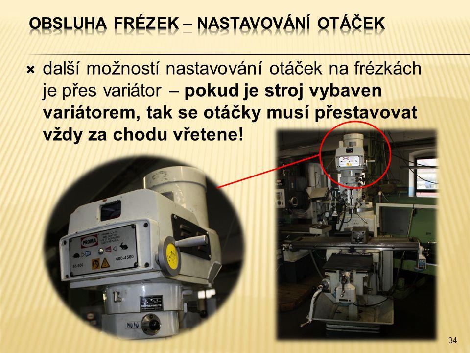  další možností nastavování otáček na frézkách je přes variátor – pokud je stroj vybaven variátorem, tak se otáčky musí přestavovat vždy za chodu vře