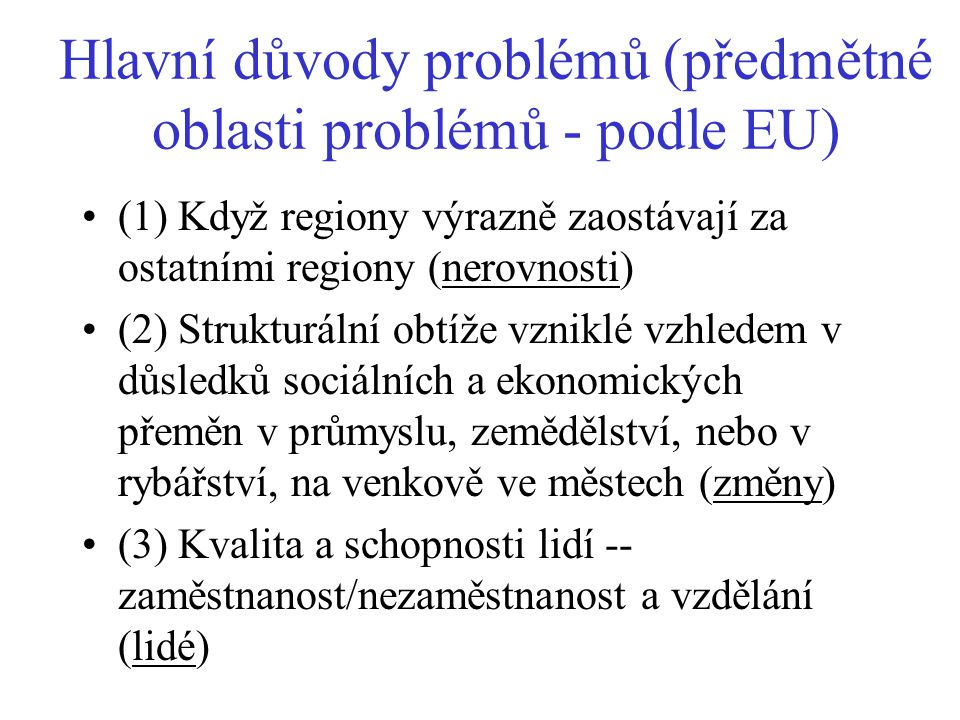 Hlavní důvody problémů (předmětné oblasti problémů - podle EU) (1) Když regiony výrazně zaostávají za ostatními regiony (nerovnosti) (2) Strukturální