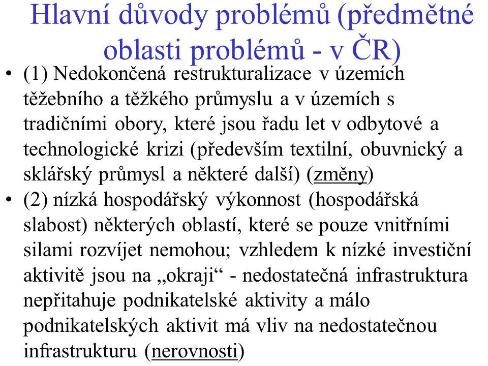 Hlavní důvody problémů (předmětné oblasti problémů - v ČR) (1) Nedokončená restrukturalizace v územích těžebního a těžkého průmyslu a v územích s trad