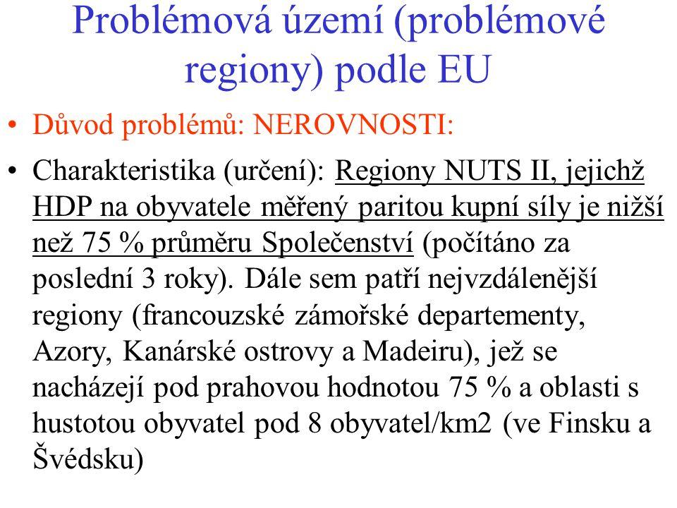 Problémová území (problémové regiony) podle EU Důvod problémů: NEROVNOSTI: Charakteristika (určení): Regiony NUTS II, jejichž HDP na obyvatele měřený