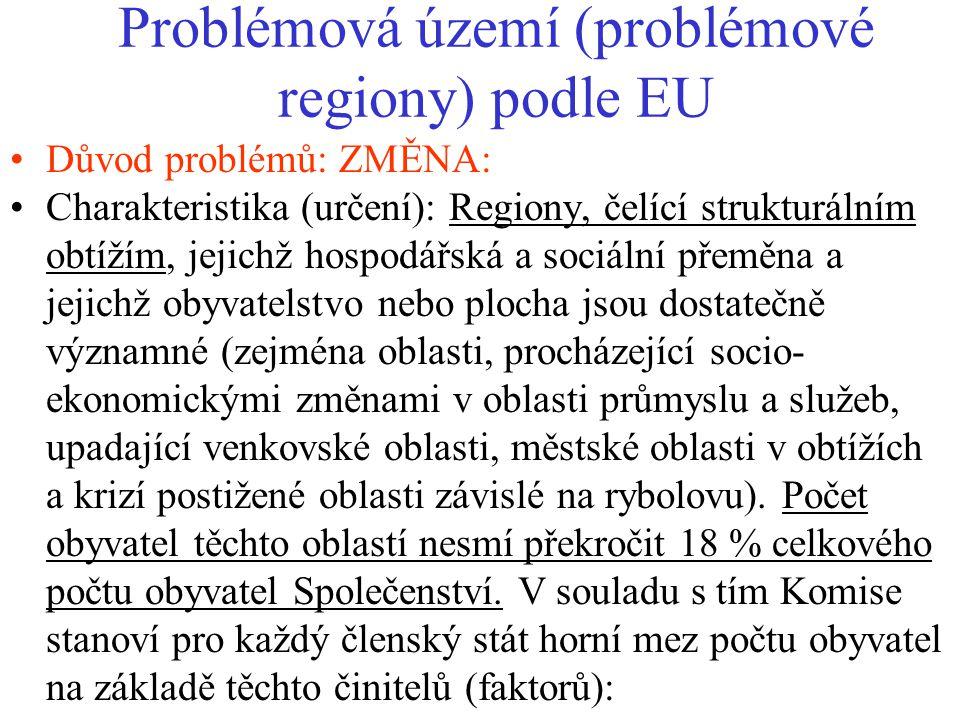 Problémová území (problémové regiony) podle EU Důvod problémů: ZMĚNA: Charakteristika (určení): Regiony, čelící strukturálním obtížím, jejichž hospodá