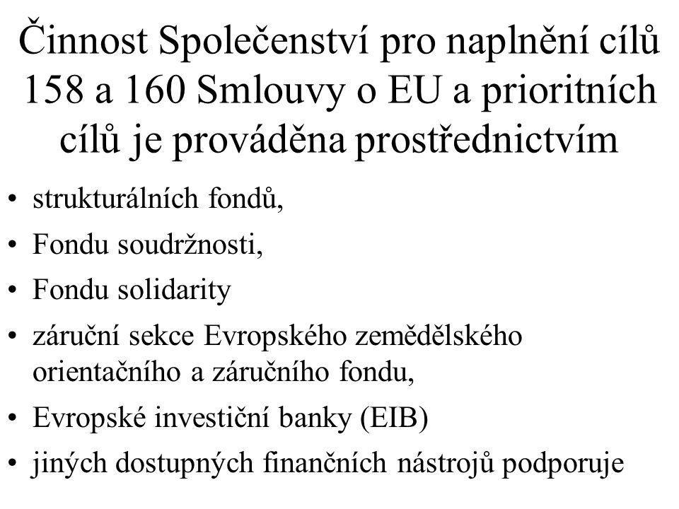 Činnost Společenství pro naplnění cílů 158 a 160 Smlouvy o EU a prioritních cílů je prováděna prostřednictvím strukturálních fondů, Fondu soudržnosti,