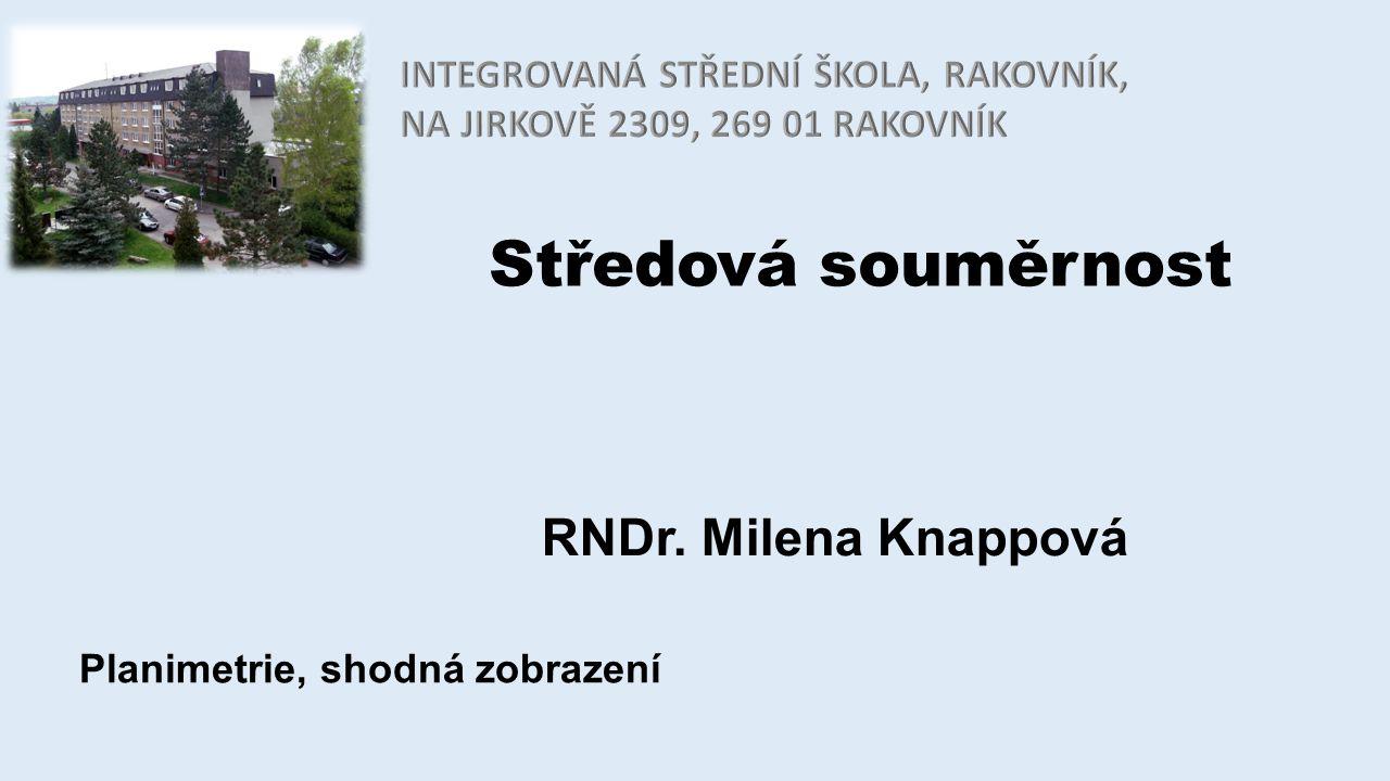 Středová souměrnost RNDr. Milena Knappová Planimetrie, shodná zobrazení