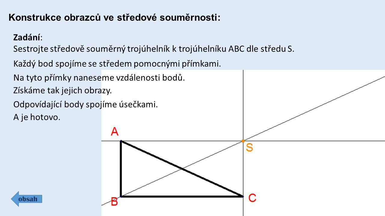 Konstrukce obrazců ve středové souměrnosti: obsah Zadání: Sestrojte středově souměrný trojúhelník k trojúhelníku ABC dle středu S. Každý bod spojíme s