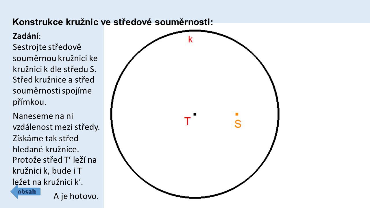 Konstrukce kružnic ve středové souměrnosti: obsah Zadání: Sestrojte středově souměrnou kružnici ke kružnici k dle středu S. Střed kružnice a střed sou