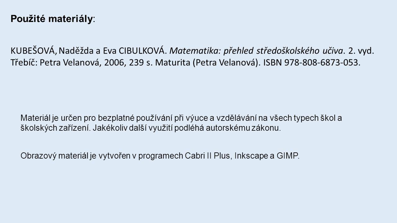 Použité materiály: KUBEŠOVÁ, Naděžda a Eva CIBULKOVÁ. Matematika: přehled středoškolského učiva. 2. vyd. Třebíč: Petra Velanová, 2006, 239 s. Maturita