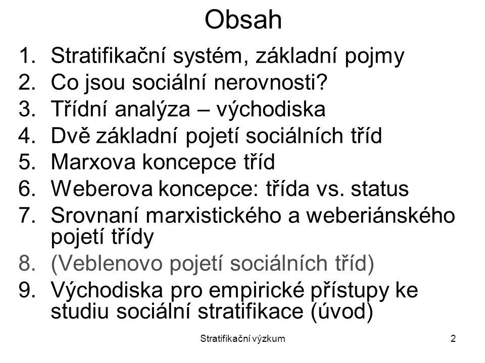 Stratifikační výzkum33 Srovnaní marxistického a weberiánského pojetí třídy Shoda: Základ třídní analýzy: co lidé dělají na trhu práce ovlivňuje jejich životní šance Třídní pozici nejsou zdrojem sociálních nerovností (odlišné životní výsledky, jednání postoje) Třídní pozice nejsou výsledkem nerovné distirbude příjmu ani nejde o konzumní kategorie (ale u Webera viz Status).