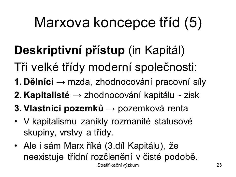 Stratifikační výzkum23 Marxova koncepce tříd (5) Deskriptivní přístup (in Kapitál) Tři velké třídy moderní společnosti: 1.Dělníci → mzda, zhodnocování