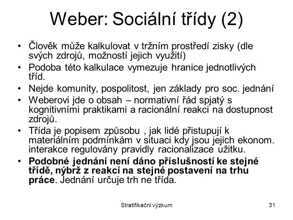 Stratifikační výzkum31 Weber: Sociální třídy (2) Člověk může kalkulovat v tržním prostředí zisky (dle svých zdrojů, možností jejich využití) Podoba té