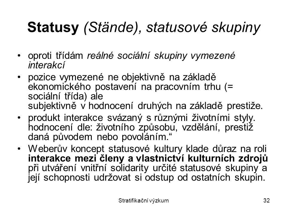 Stratifikační výzkum32 Statusy (Stände), statusové skupiny oproti třídám reálné sociální skupiny vymezené interakcí pozice vymezené ne objektivně na z