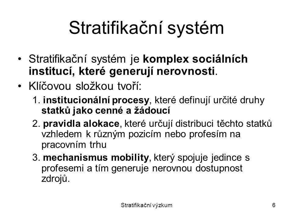 Stratifikační výzkum6 Stratifikační systém Stratifikační systém je komplex sociálních institucí, které generují nerovnosti. Klíčovou složkou tvoří: 1.