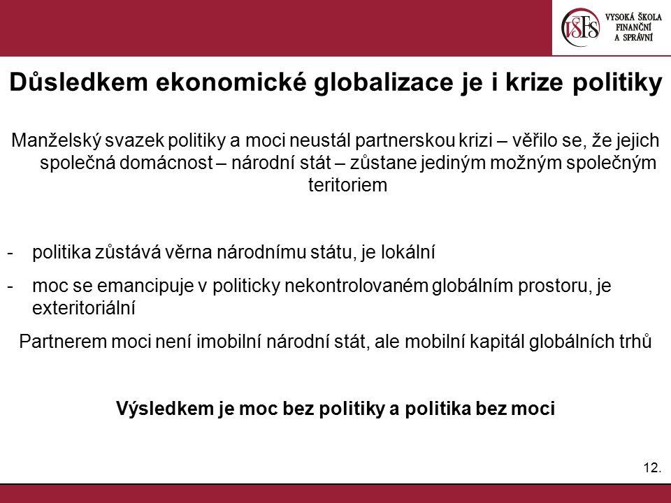 12. Důsledkem ekonomické globalizace je i krize politiky Manželský svazek politiky a moci neustál partnerskou krizi – věřilo se, že jejich společná do