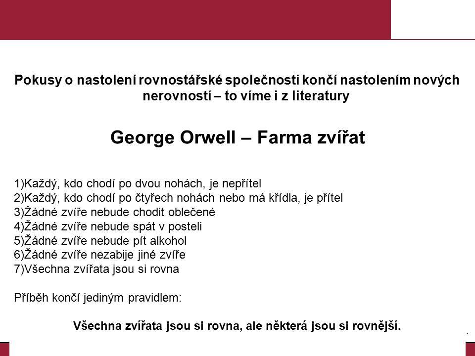 3.3. Pokusy o nastolení rovnostářské společnosti končí nastolením nových nerovností – to víme i z literatury George Orwell – Farma zvířat 1)Každý, kdo
