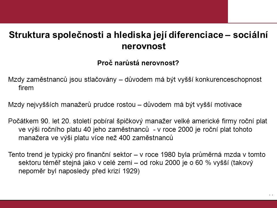 7.7. Struktura společnosti a hlediska její diferenciace – sociální nerovnost Proč narůstá nerovnost? Mzdy zaměstnanců jsou stlačovány – důvodem má být