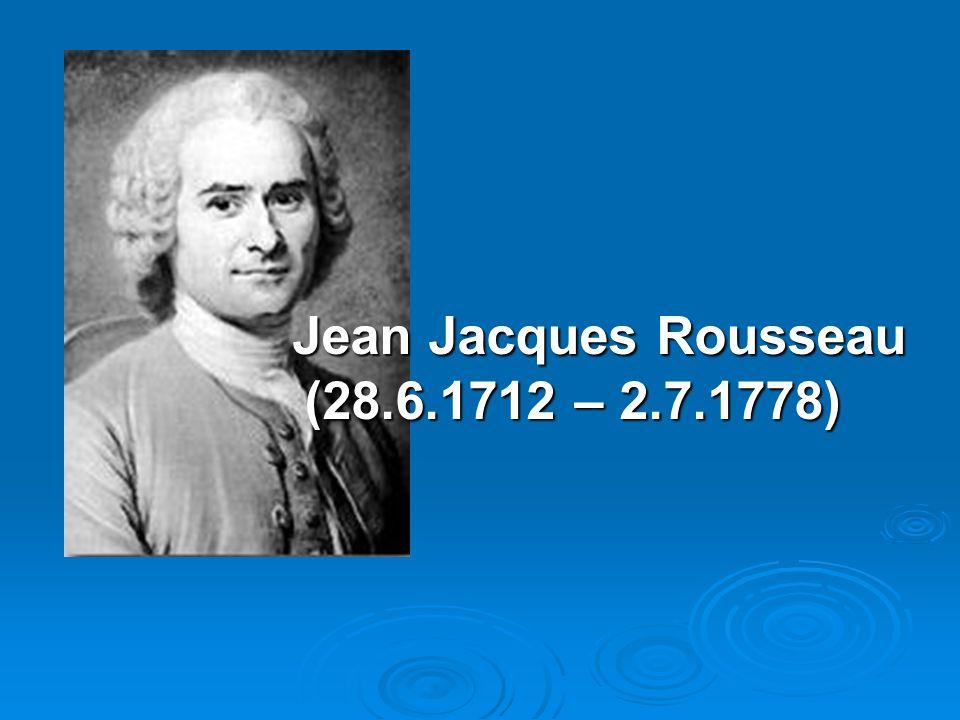 Jean Jacques Rousseau (28.6.1712 – 2.7.1778) Jean Jacques Rousseau (28.6.1712 – 2.7.1778)