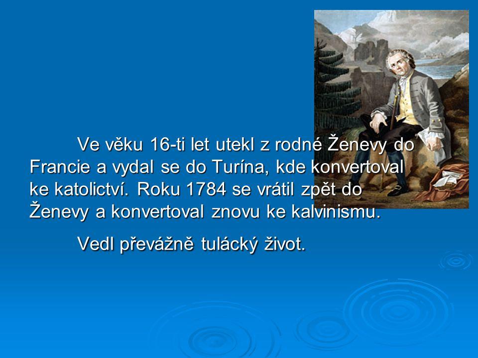 Ve věku 16-ti let utekl z rodné Ženevy do Francie a vydal se do Turína, kde konvertoval ke katolictví. Roku 1784 se vrátil zpět do Ženevy a konvertova