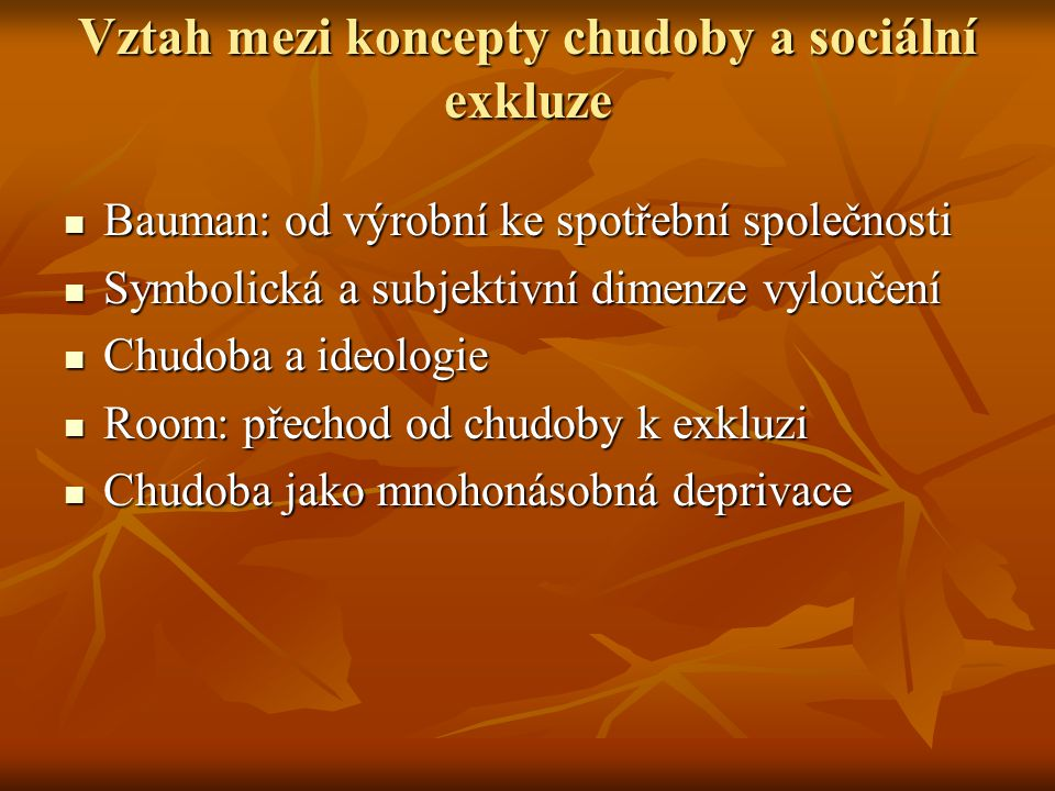 Vztah mezi koncepty chudoby a sociální exkluze Bauman: od výrobní ke spotřební společnosti Bauman: od výrobní ke spotřební společnosti Symbolická a su