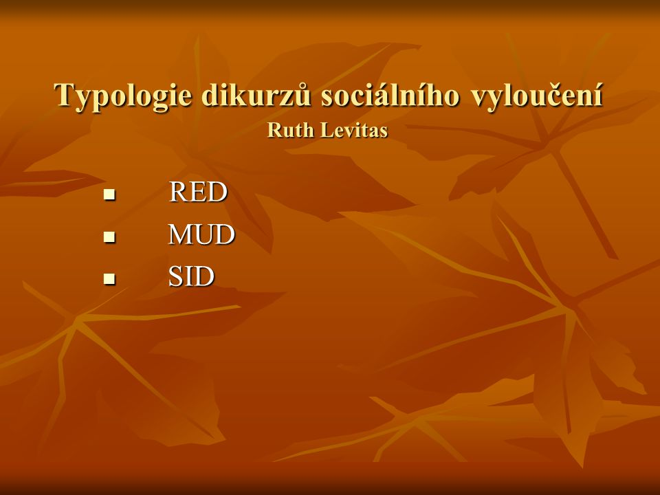 Typologie dikurzů sociálního vyloučení Ruth Levitas RED RED MUD MUD SID SID