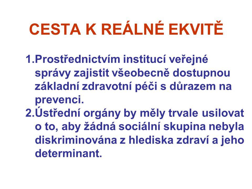 CESTA K REÁLNÉ EKVITĚ 1.Prostřednictvím institucí veřejné správy zajistit všeobecně dostupnou základní zdravotní péči s důrazem na prevenci. 2.Ústředn