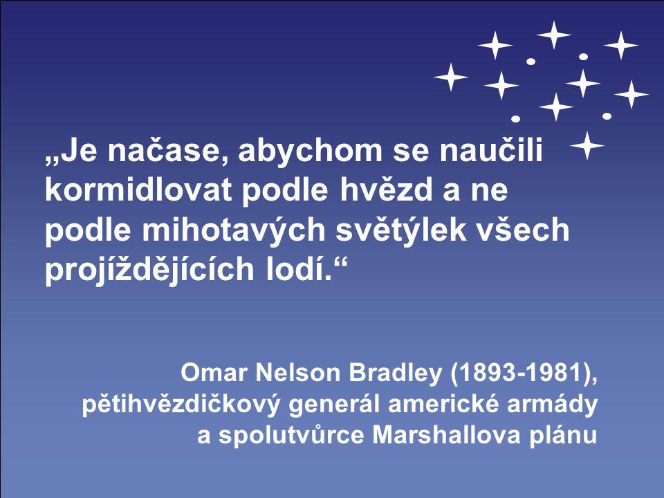 """""""Je načase, abychom se naučili kormidlovat podle hvězd a ne podle mihotavých světýlek všech projíždějících lodí."""" Omar Nelson Bradley (1893-1981), pět"""