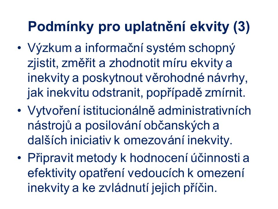 Podmínky pro uplatnění ekvity (3) Výzkum a informační systém schopný zjistit, změřit a zhodnotit míru ekvity a inekvity a poskytnout věrohodné návrhy, jak inekvitu odstranit, popřípadě zmírnit.