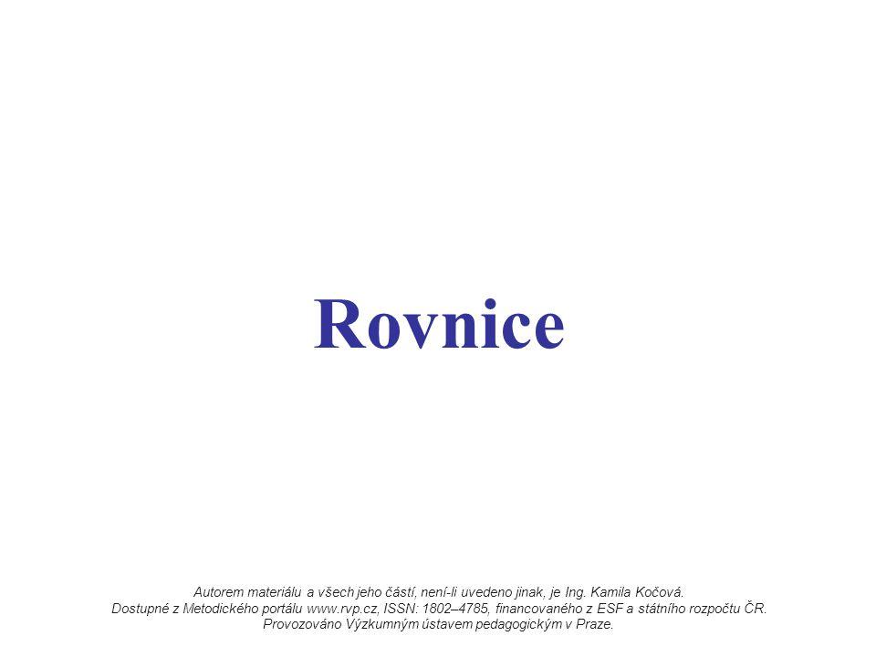 Rovnice Autorem materiálu a všech jeho částí, není-li uvedeno jinak, je Ing. Kamila Kočová. Dostupné z Metodického portálu www.rvp.cz, ISSN: 1802–4785