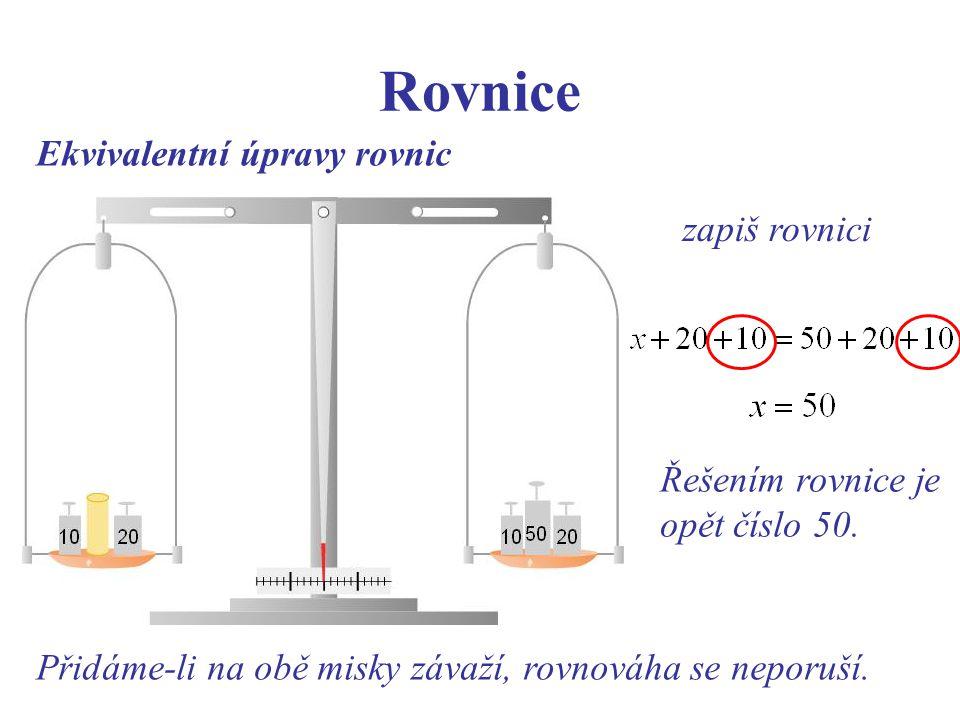 Rovnice Ekvivalentní úpravy rovnic Přidáme-li na obě misky závaží, rovnováha se neporuší.