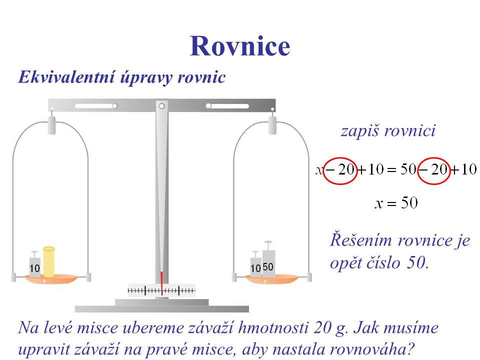 Rovnice Ekvivalentní úpravy rovnic Na levé misce ubereme závaží hmotnosti 20 g. Jak musíme upravit závaží na pravé misce, aby nastala rovnováha? zapiš