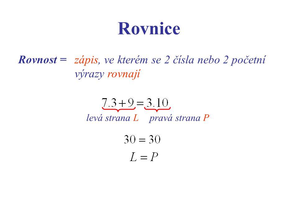 Rovnice Rovnost = zápis, ve kterém se 2 čísla nebo 2 početní výrazy rovnají levá strana Lpravá strana P