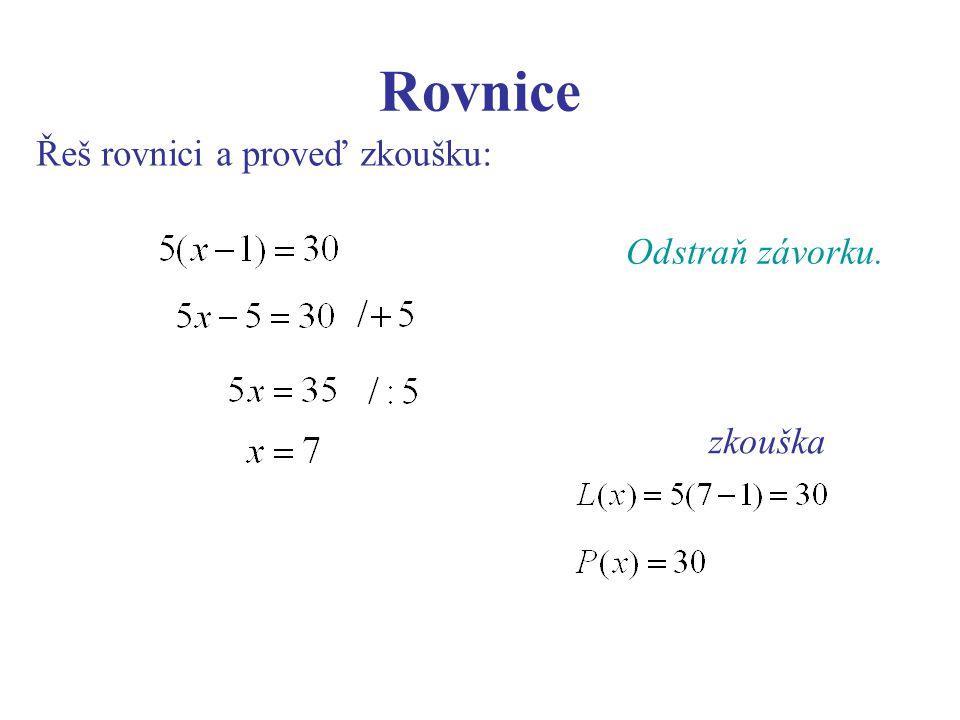 Rovnice Řeš rovnici a proveď zkoušku: zkouška Odstraň závorku.