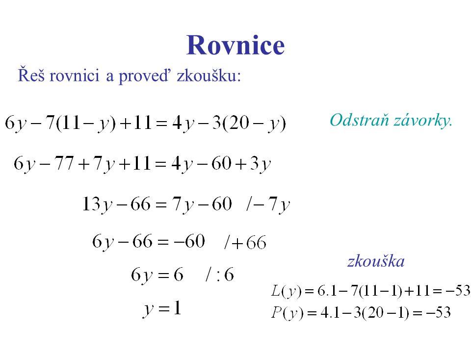 Rovnice Řeš rovnici a proveď zkoušku: Odstraň závorky. zkouška