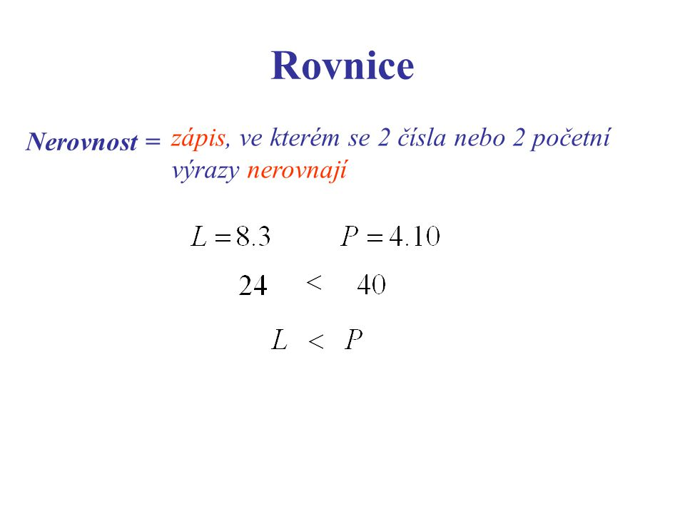 Rovnice Nerovnost = zápis, ve kterém se 2 čísla nebo 2 početní výrazy nerovnají