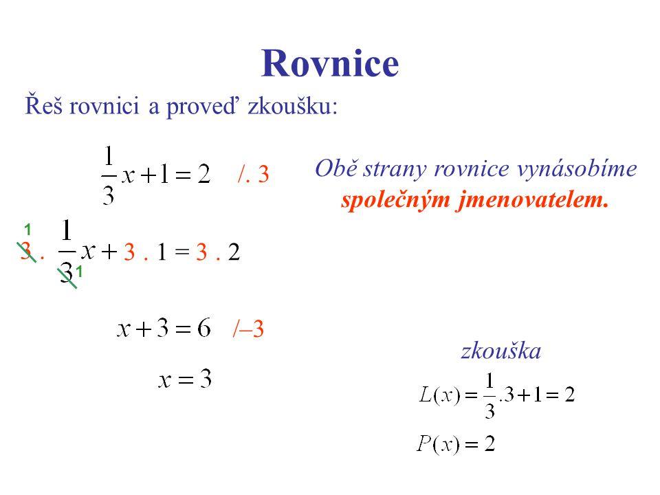 Rovnice Řeš rovnici a proveď zkoušku: Obě strany rovnice vynásobíme společným jmenovatelem. /. 3 3. 3. 1 = 3. 2 1 1 /–3 zkouška