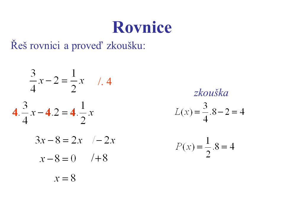 Rovnice Řeš rovnici a proveď zkoušku: /. 4 zkouška 4 44