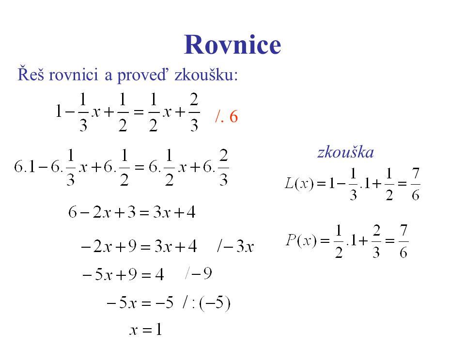 Rovnice Řeš rovnici a proveď zkoušku: /. 6 zkouška
