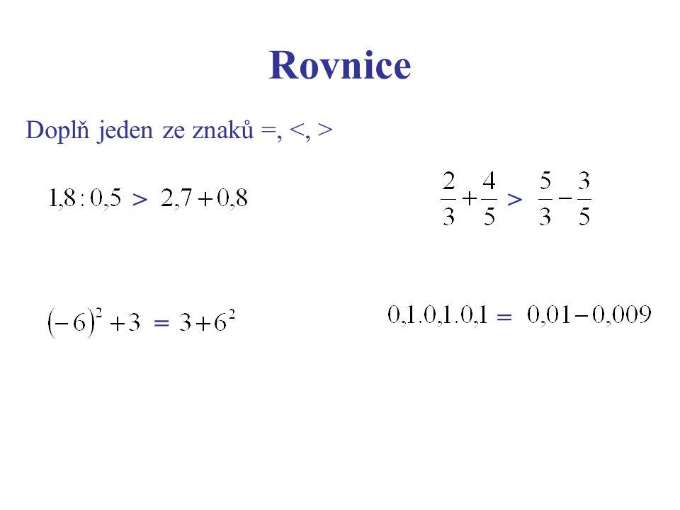 Rovnice Doplň jeden ze znaků =, >> = =