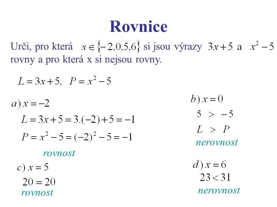 Rovnice Urči, pro která si jsou výrazy rovny a pro která x si nejsou rovny. rovnost nerovnost rovnost nerovnost