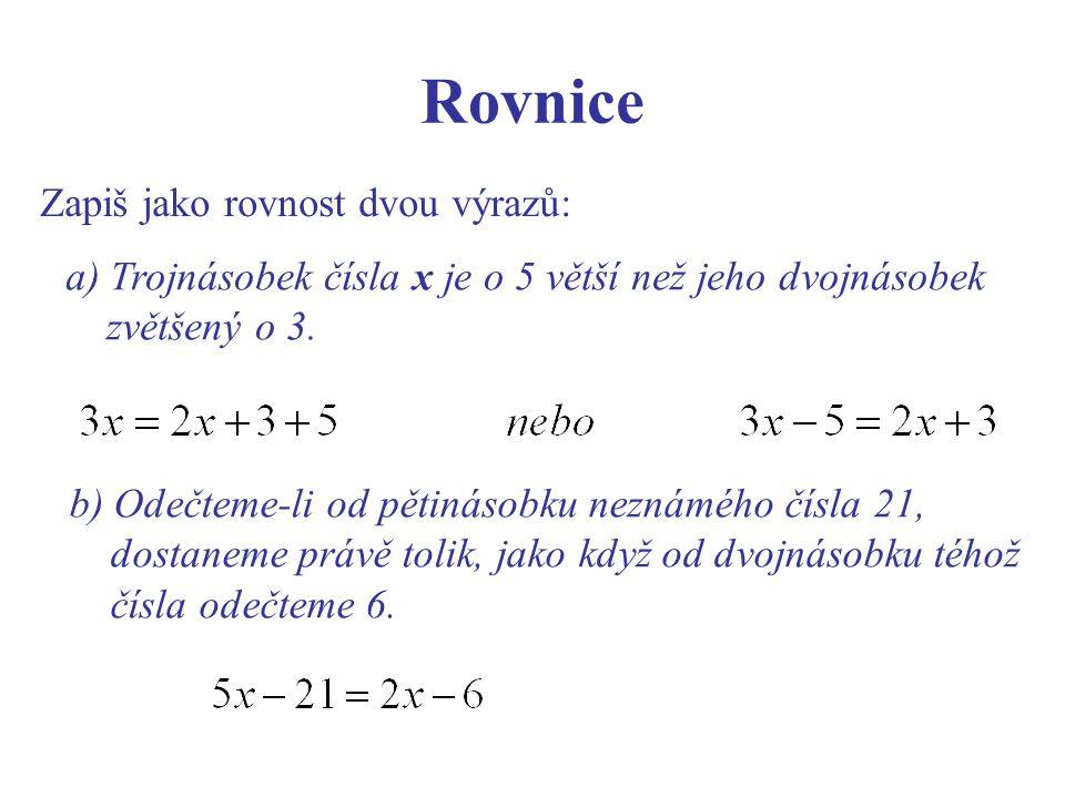 Rovnice Zapiš jako rovnost dvou výrazů: a) Trojnásobek čísla x je o 5 větší než jeho dvojnásobek zvětšený o 3. b) Odečteme-li od pětinásobku neznámého
