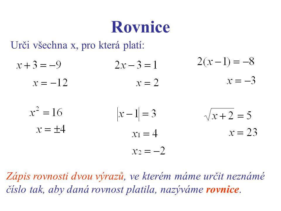 Rovnice Urči všechna x, pro která platí: Zápis rovnosti dvou výrazů, ve kterém máme určit neznámé číslo tak, aby daná rovnost platila, nazýváme rovnice.