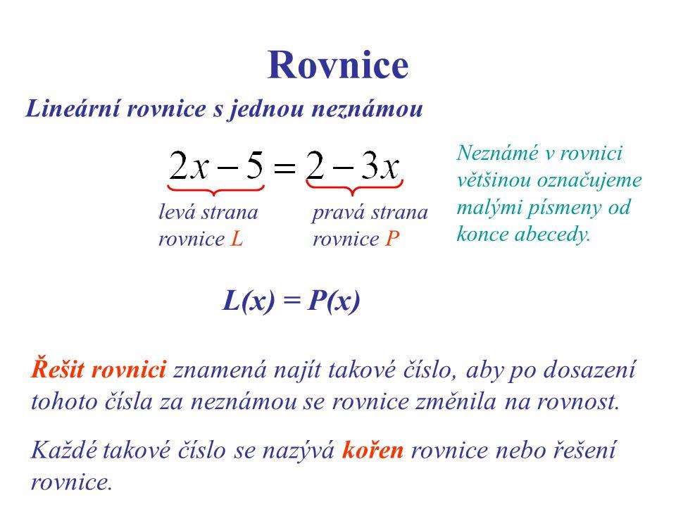 Rovnice Lineární rovnice s jednou neznámou Neznámé v rovnici většinou označujeme malými písmeny od konce abecedy. levá strana rovnice L pravá strana r