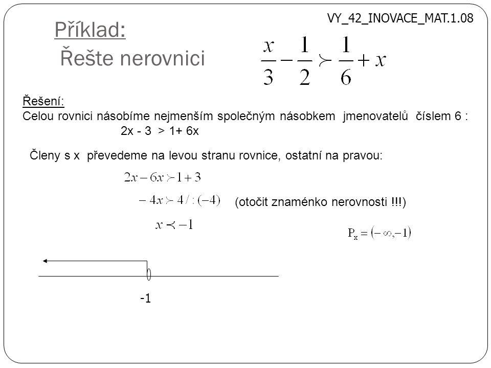 Příklad: Řešte nerovnici Řešení: Celou rovnici násobíme nejmenším společným násobkem jmenovatelů číslem 6 : 2x - 3 > 1+ 6x Členy s x převedeme na levo
