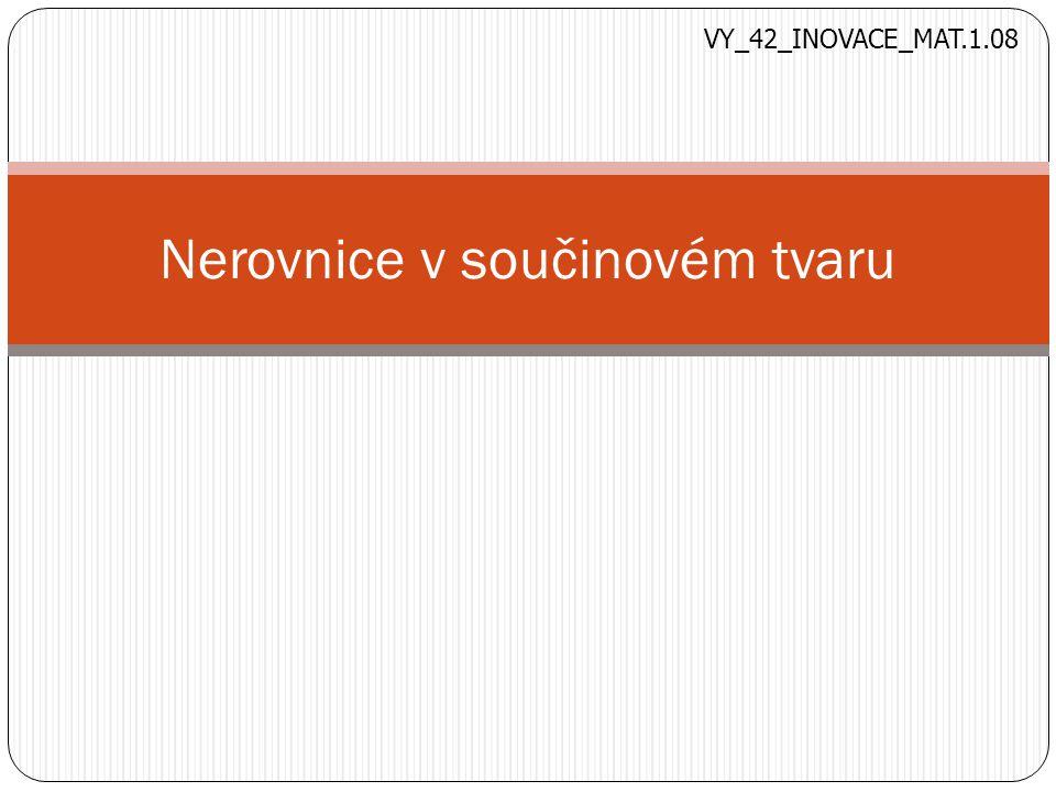 Příklad: (x-2)(x+1)>0 Řešíme metodou nulových bodů: 2 - - ++ + - + VY_42_INOVACE_MAT.1.08