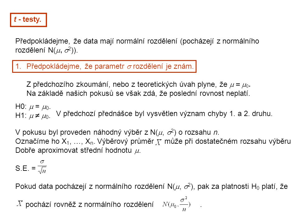 t - testy. Předpokládejme, že data mají normální rozdělení (pocházejí z normálního rozdělení N(  2 )). 1.Předpokládejme, že parametr  rozdělení j