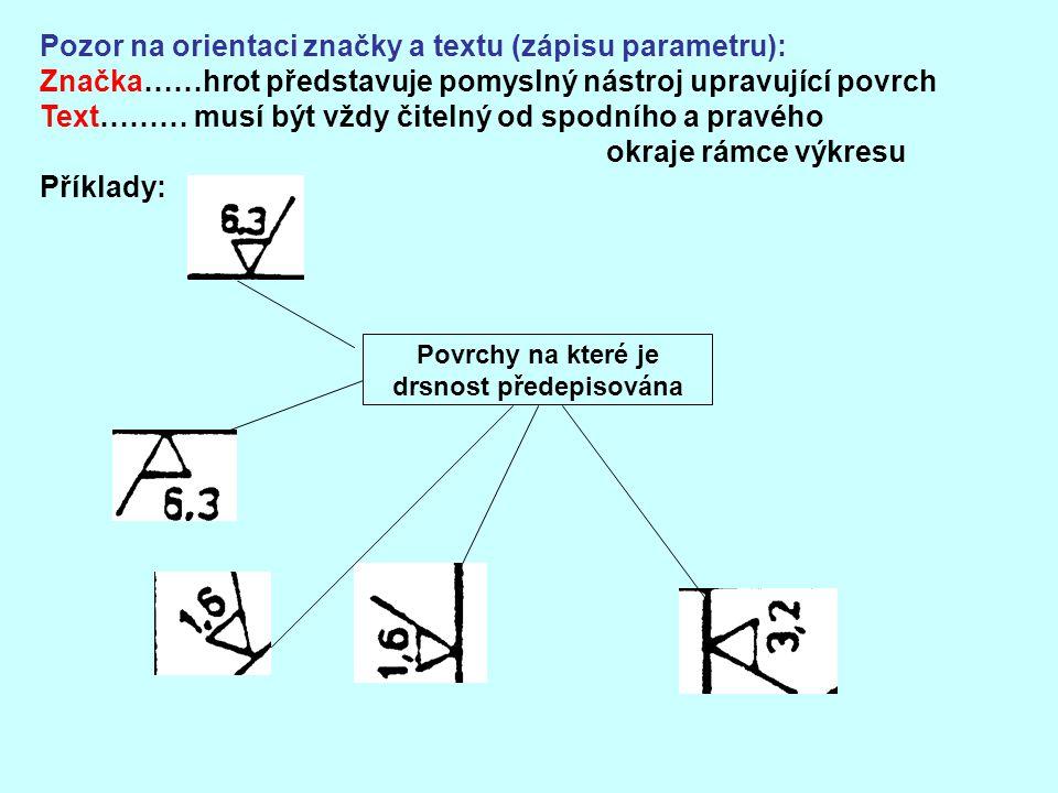 Pozor na orientaci značky a textu (zápisu parametru): Značka……hrot představuje pomyslný nástroj upravující povrch Text……… musí být vždy čitelný od spo