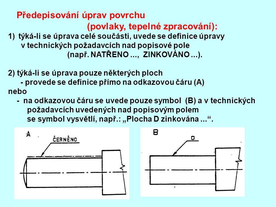 Předepisování úprav povrchu (povlaky, tepelné zpracování): 1)týká-li se úprava celé součásti, uvede se definice úpravy v technických požadavcích nad p