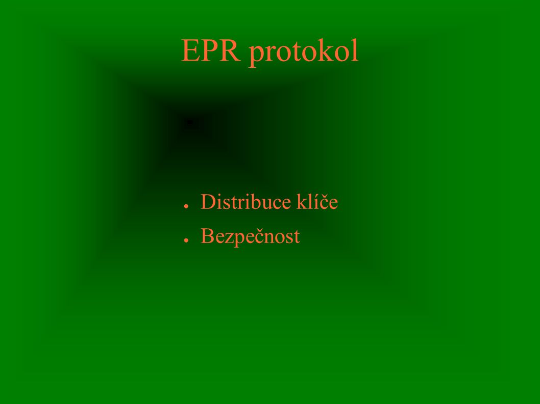 EPR protokol ● Distribuce klíče ● Bezpečnost