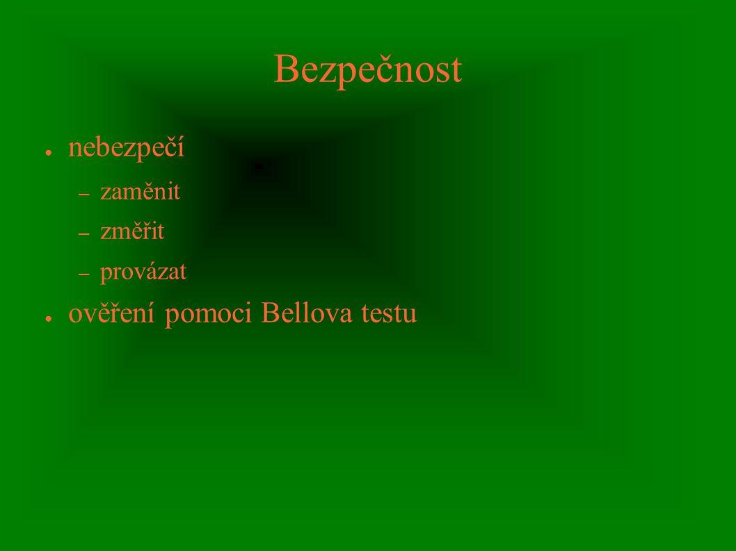 Bezpečnost ● nebezpečí – zaměnit – změřit – provázat ● ověření pomoci Bellova testu