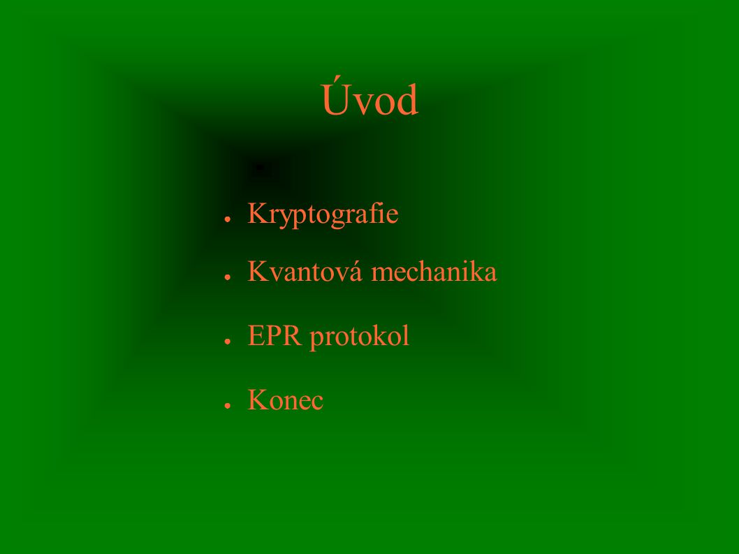 Úvod ● Kryptografie ● Kvantová mechanika ● EPR protokol ● Konec
